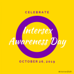 "A graphic reads ""Celebrate Intersex Awareness Day October 26, 2019"" on a yellow background with a purple ring, representing the intersex flag"